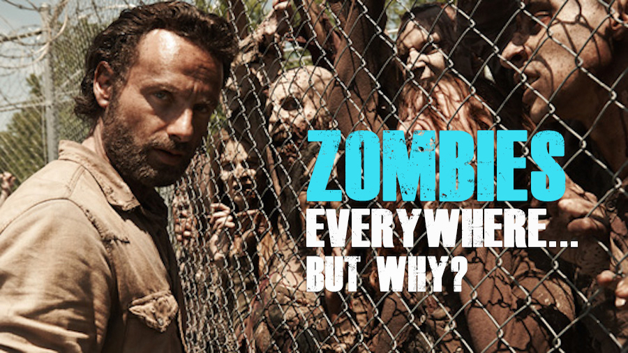ZOMBIES! THEY'RE EVERYWHERE… BUT WHY?